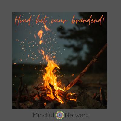 Het vuur brandend houden